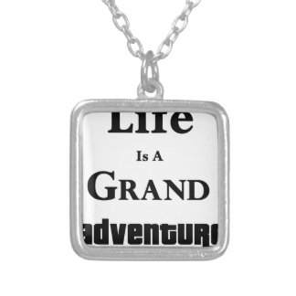Life Is Grand Adventure Silver Plated Necklace