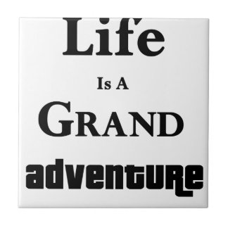 Life Is Grand Adventure Tile