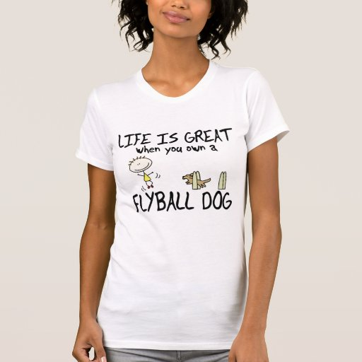 Life is Great Flyball T Shirts