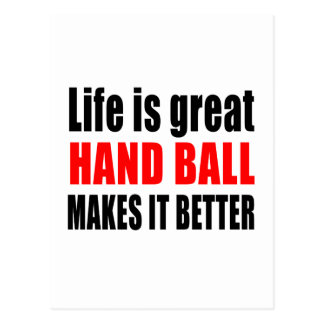 LIFE IS GREAT HAND BALL MAKES IT BETTER POSTCARD