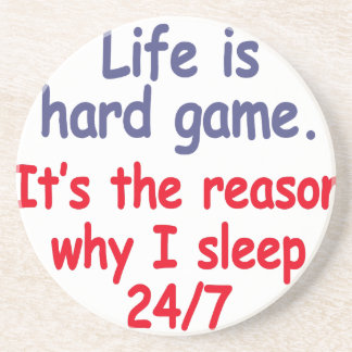 Life is hard game, it is the reason why I sleep Beverage Coaster