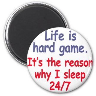 Life is hard game, it is the reason why I sleep Magnet