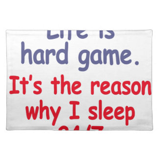Life is hard game, it is the reason why I sleep Placemat