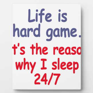 Life is hard game, it is the reason why I sleep Plaque