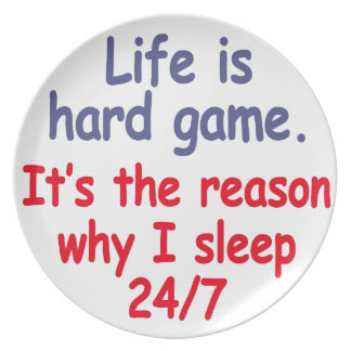 Life is hard game, it is the reason why I sleep Plate