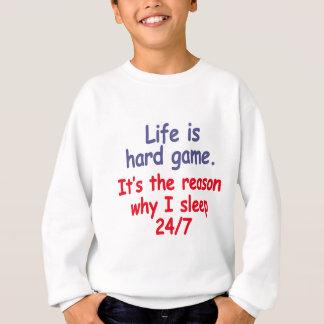 Life is hard game, it is the reason why I sleep Sweatshirt