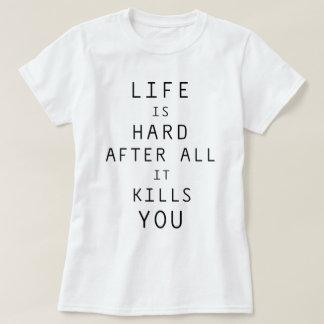 Life Is Hard - Tshirt