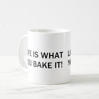 LIFE IS HOW YOU BAKE IT COFFEE MUG