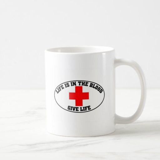 Life is in the blood coffee mugs