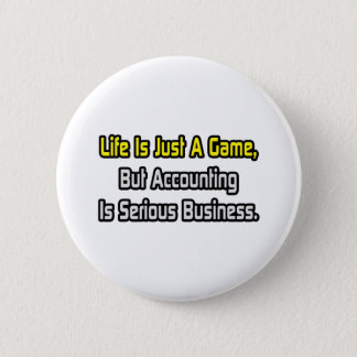 Life Is Just a Game .. Accounting Is Serious 2 Inch Round Button