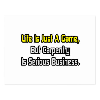 Life Is Just a Game .. Carpentry Is Serious Postcard