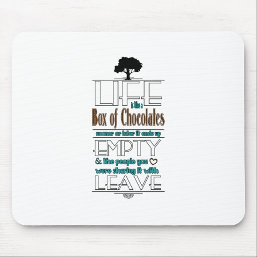 Life is Like a Box of Chocolates Quote Print Mouse Pads