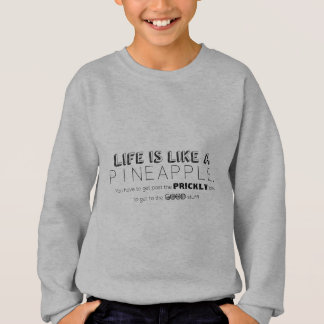 Life is like a pineapple sweatshirt
