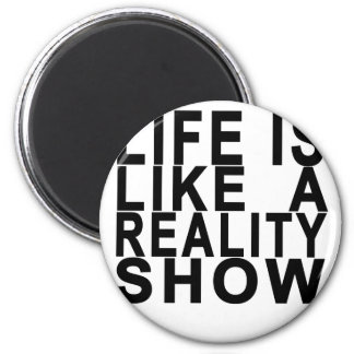 LIFE IS LIKE  A REALITY SHOW . MAGNET
