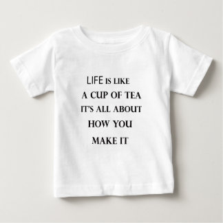 life is like cup of tea baby T-Shirt