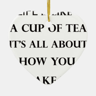 life is like cup of tea ceramic ornament