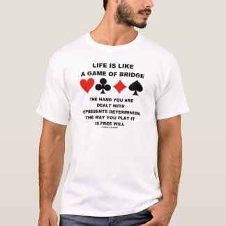 Life Is Like Game Of Bridge Determinism Free Will T-Shirt