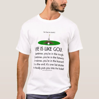 Life is like golf. T-Shirt