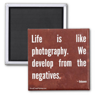 Life is like Photography. Square Magnet