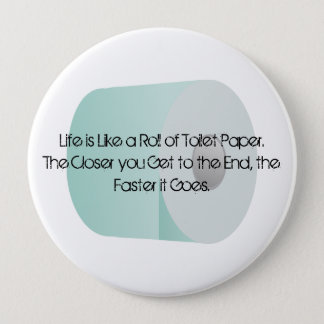 Life is Like Toilet Paper Over the Hill Old Age 4 Inch Round Button