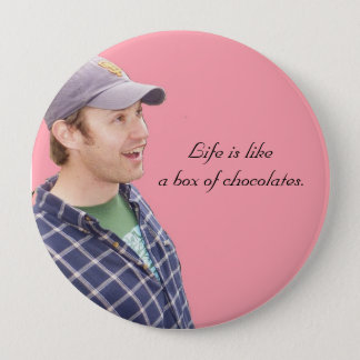 Life is likea box of chocolates. 4 inch round button