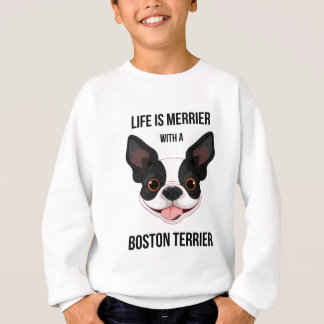 Life is Merrier with a Boston Terrier Sweatshirt