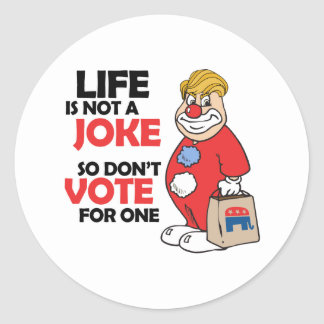 Life is not a joke, so don't vote for one - Anti-T Round Sticker