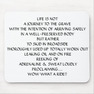 LIFE IS NOT A JOURNEY TO THE GRAVE MOUSE PAD