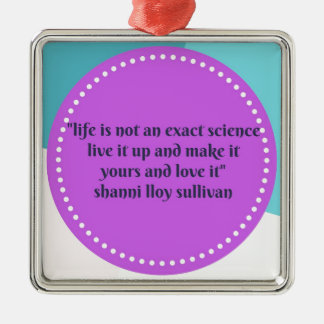 Life Is Not An Exact Science * Shanni Lloy Sulliva Silver-Colored Square Ornament
