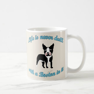 Life is not dull - Boston Coffee Mug