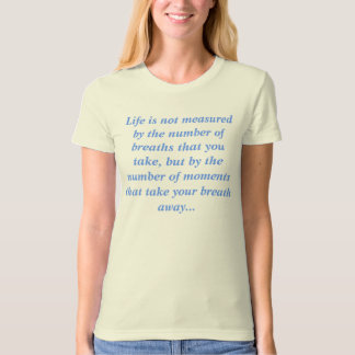 Life is not measured by the number of breaths t... T-Shirt