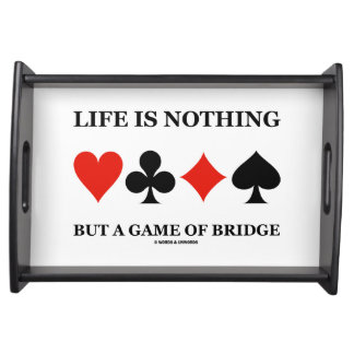 Life Is Nothing But A Game Of Bridge Service Trays