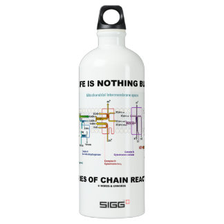 Life Is Nothing But A Series Of Chain Reactions Water Bottle