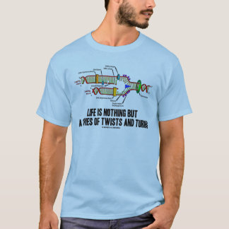 Life Is Nothing But A Series Of Twists And Turns T-Shirt