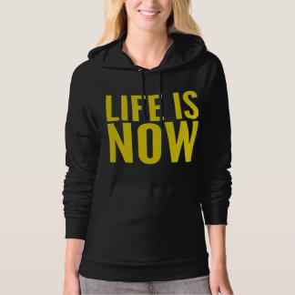 Life is now hoodie