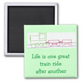 Life is one great train ride after another magnet