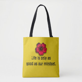 Life is only as good as our mindset. tote bag