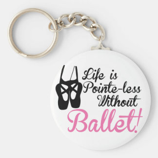 Life is Pointe-less, without ballet Keychain