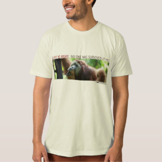 Life is risky.  No one has survived it yet - Orang T-Shirt