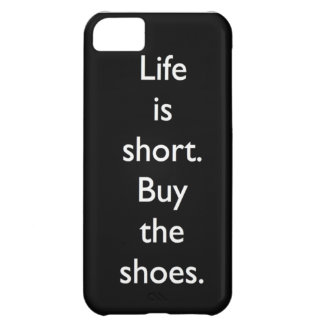 Life is short. Buy the shoes. iPhone 5C Cover