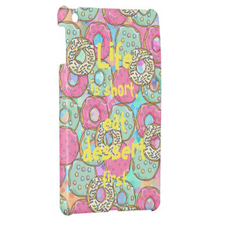 Life is short, eat dessert first || Donuts iPad Mini Cover