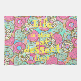 Life is short, eat dessert first || Donuts Kitchen Towel