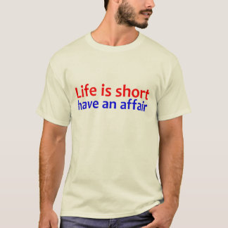 Life is short have an affair T-Shirt