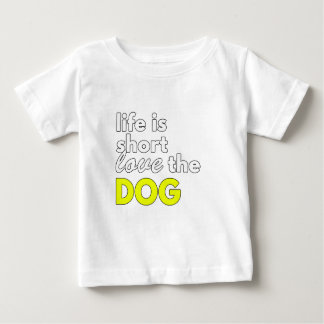 Life Is Short Love The Dog Funny Gift Baby T-Shirt