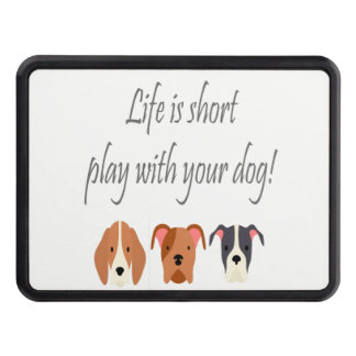 Life is Short Play with your Dog! Fun Quote Trailer Hitch Cover
