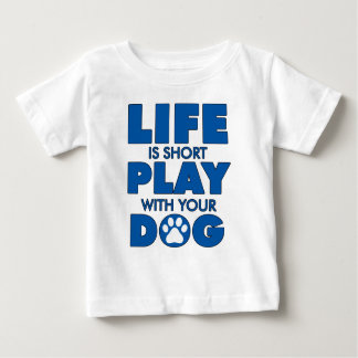 Life Is Short Play With Your Dog Great Dog Gift Baby T-Shirt