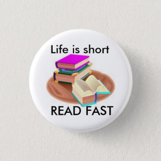 Life is short, READ FAST 1 Inch Round Button