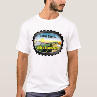 Life is short.. Ride a Dual Sport Motorcycle T-Shirt