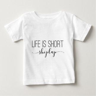 Life is Short.  shiplap. Baby T-Shirt