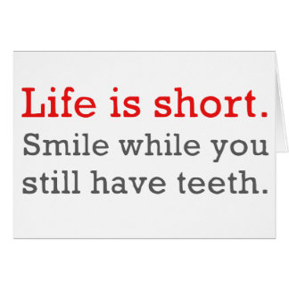 Life Is Short, Smile While You Still Have Teeth Card